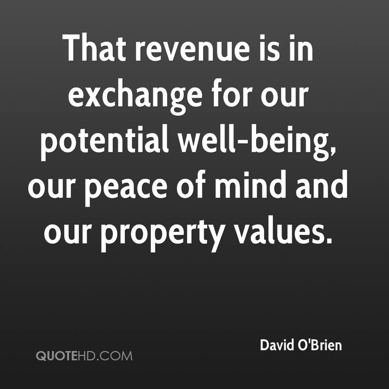 That revenue is in exchange for our potential well-being, our peace of mind and our property values.