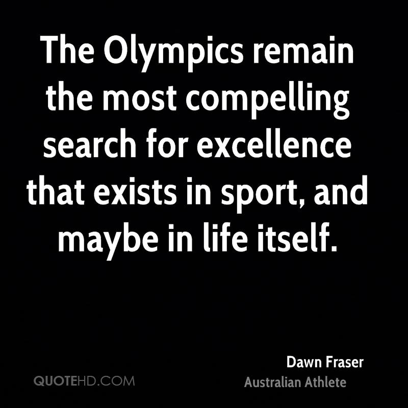 The Olympics remain the most compelling search for excellence that exists in sport, and maybe in life itself.