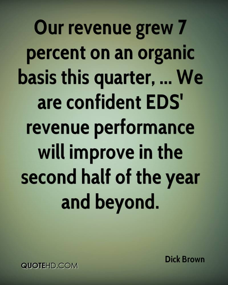 Our revenue grew 7 percent on an organic basis this quarter, ... We are confident EDS' revenue performance will improve in the second half of the year and beyond.