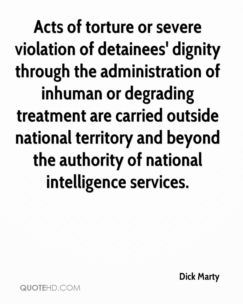 Acts of torture or severe violation of detainees' dignity through the administration of inhuman or degrading treatment are carried outside national territory and beyond the authority of national intelligence services.