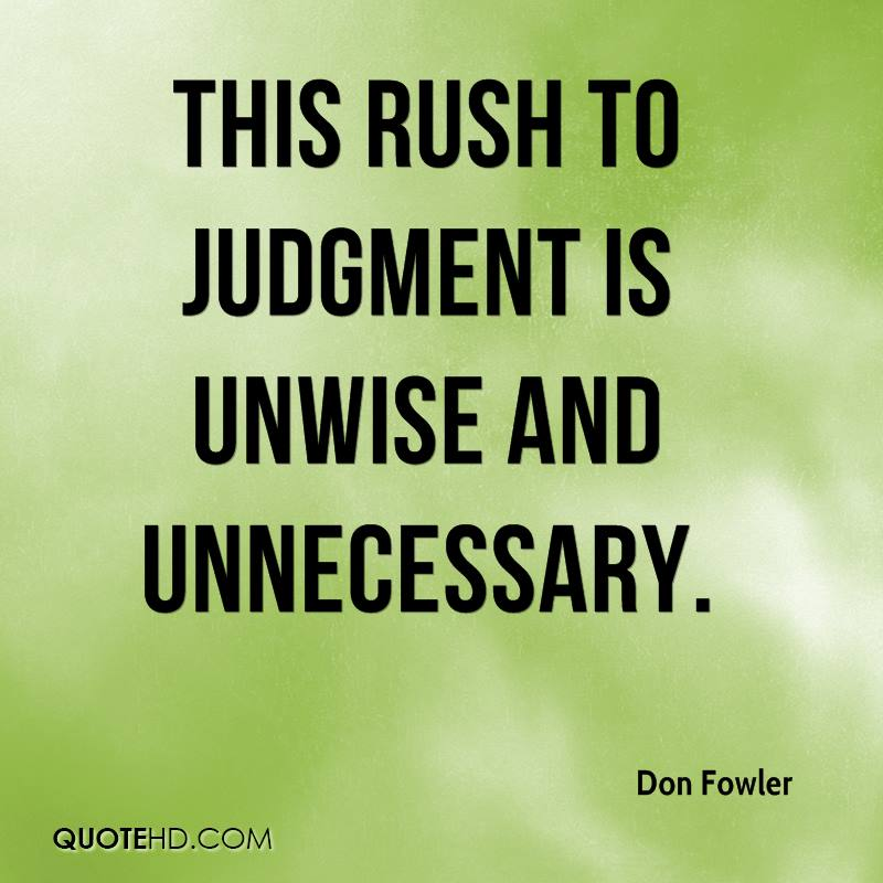 This rush to judgment is unwise and unnecessary.