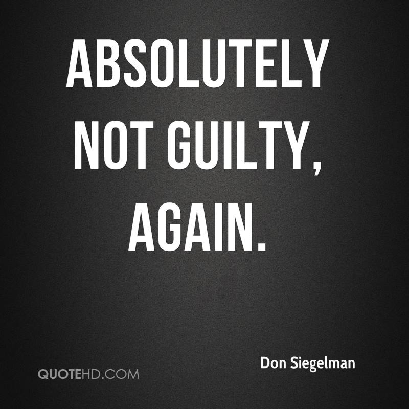 Absolutely not guilty, again.