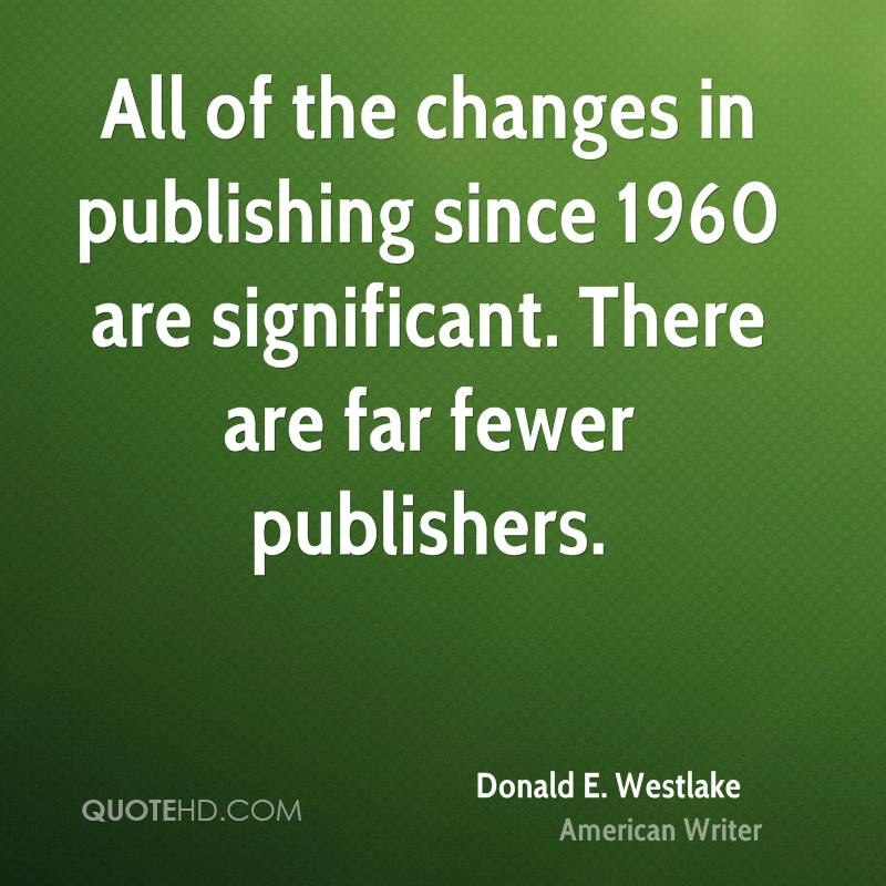 All of the changes in publishing since 1960 are significant. There are far fewer publishers.