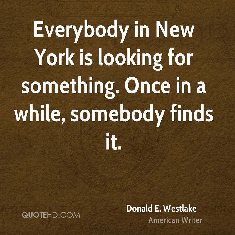 Everybody in New York is looking for something. Once in a while, somebody finds it.