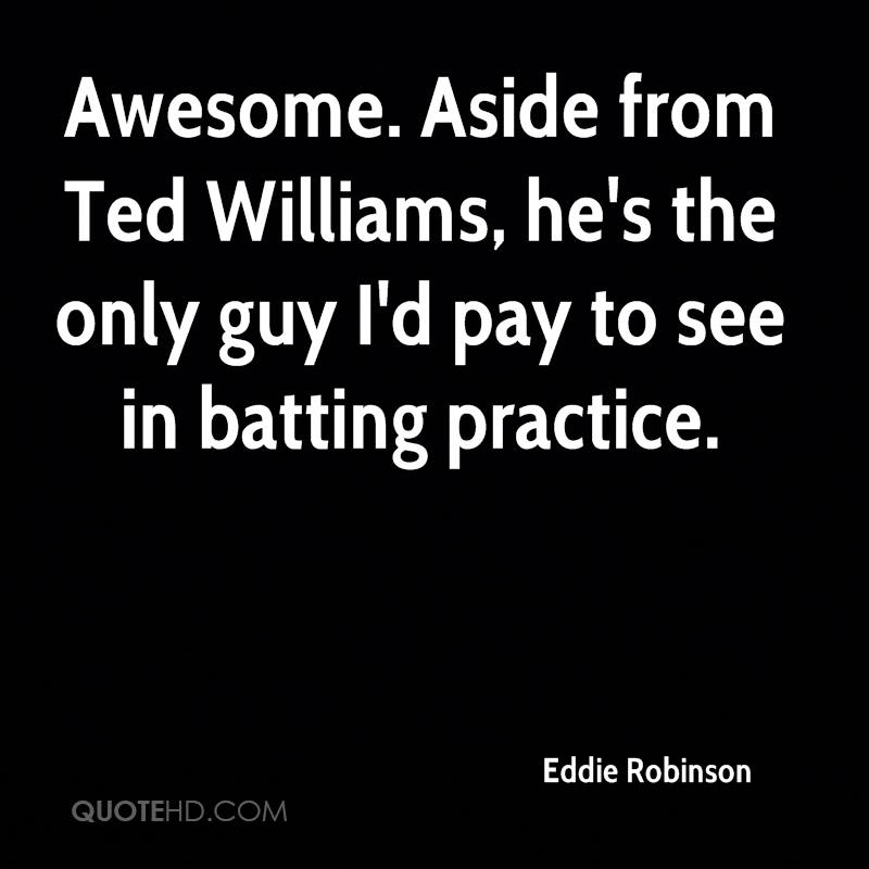 Awesome. Aside from Ted Williams, he's the only guy I'd pay to see in batting practice.