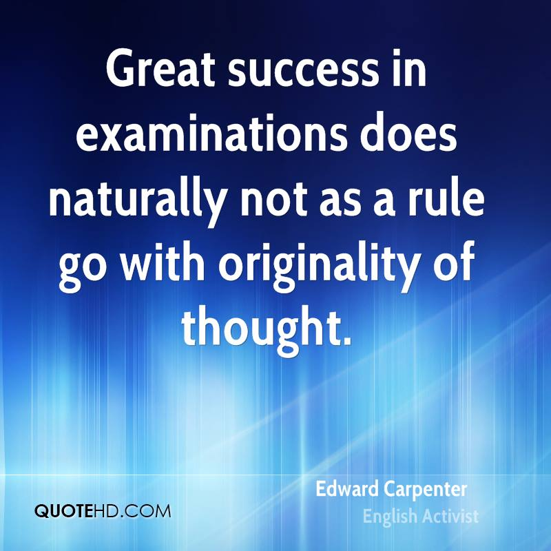 Great success in examinations does naturally not as a rule go with originality of thought.