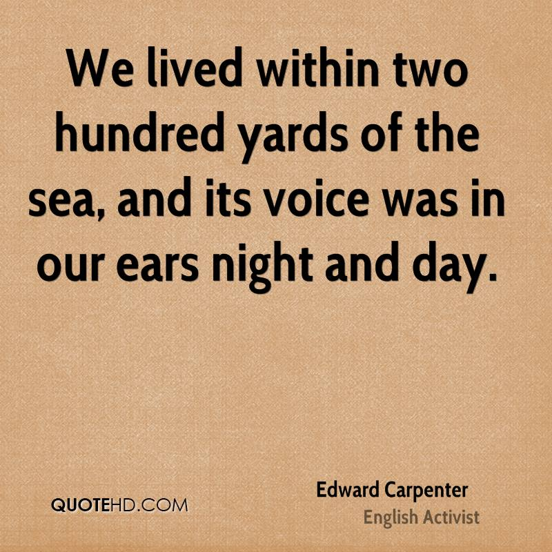 We lived within two hundred yards of the sea, and its voice was in our ears night and day.