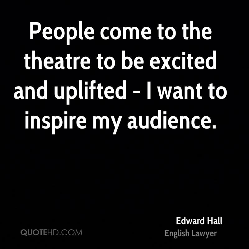 People come to the theatre to be excited and uplifted - I want to inspire my audience.