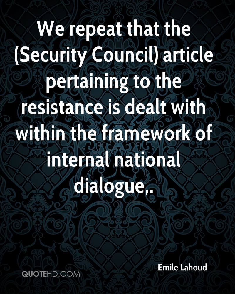 We repeat that the (Security Council) article pertaining to the resistance is dealt with within the framework of internal national dialogue.