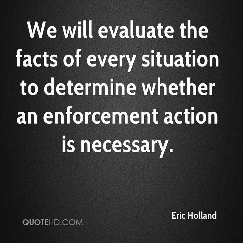 We will evaluate the facts of every situation to determine whether an enforcement action is necessary.