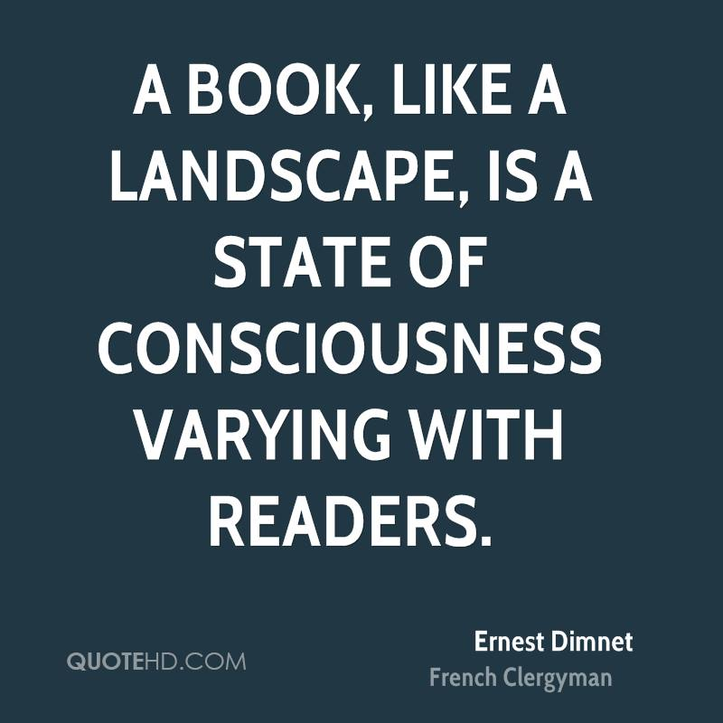 A book, like a landscape, is a state of consciousness varying with readers.