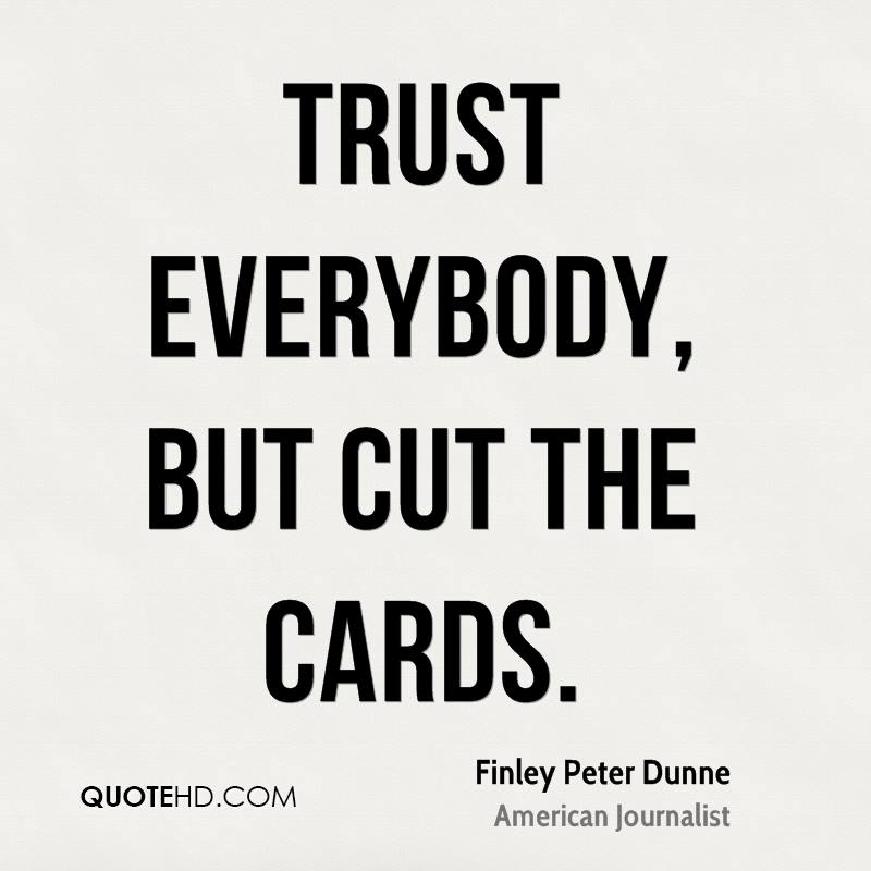 Trust everybody, but cut the cards.