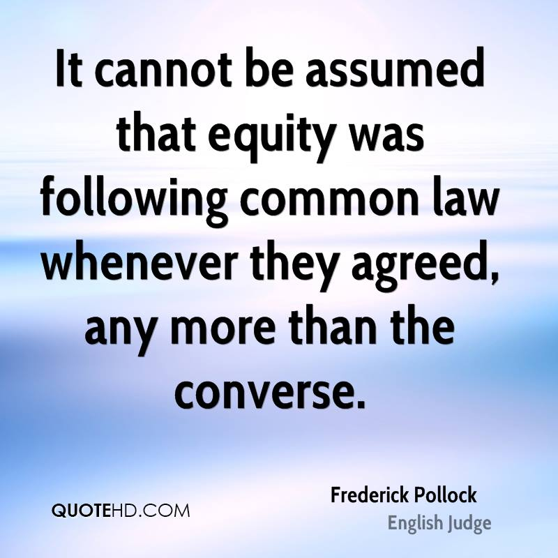 It cannot be assumed that equity was following common law whenever they agreed, any more than the converse.