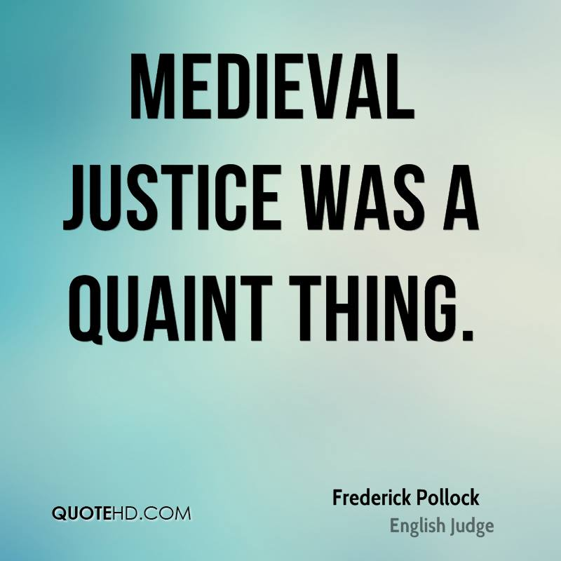 Medieval justice was a quaint thing.