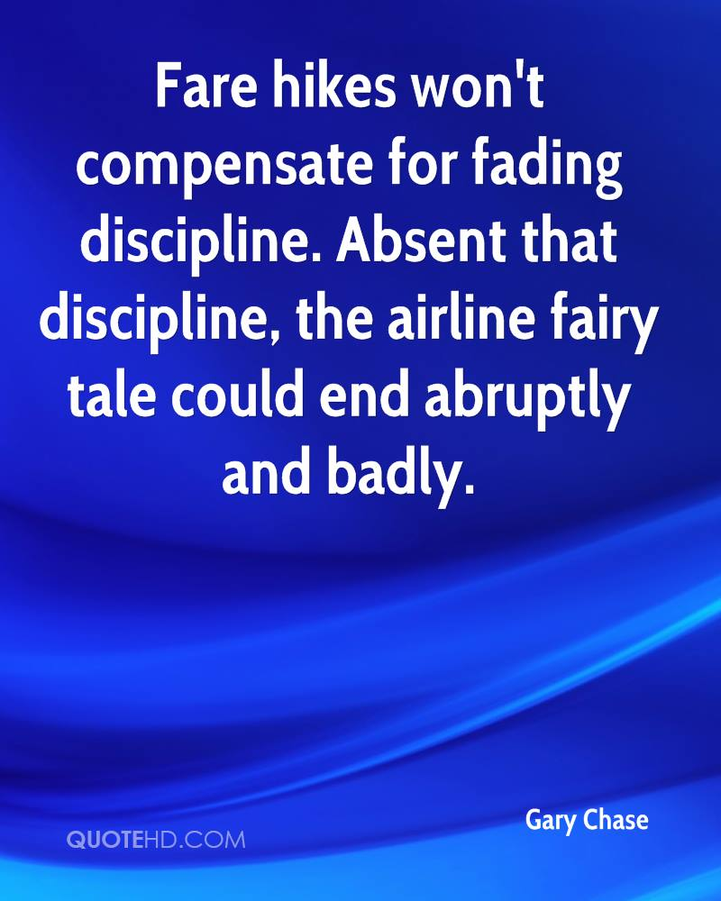 Fare hikes won't compensate for fading discipline. Absent that discipline, the airline fairy tale could end abruptly and badly.
