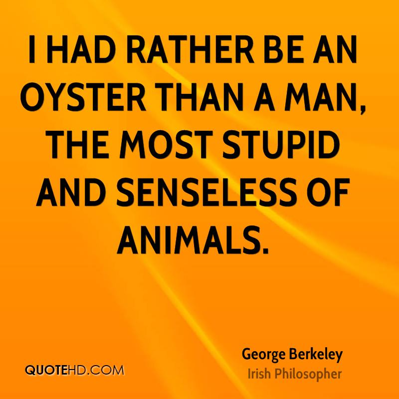 I had rather be an oyster than a man, the most stupid and senseless of animals.