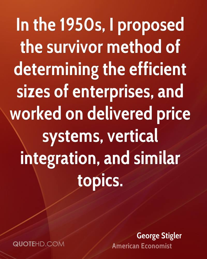In the 1950s, I proposed the survivor method of determining the efficient sizes of enterprises, and worked on delivered price systems, vertical integration, and similar topics.