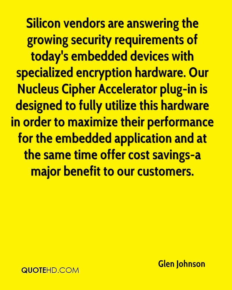 Silicon vendors are answering the growing security requirements of today's embedded devices with specialized encryption hardware. Our Nucleus Cipher Accelerator plug-in is designed to fully utilize this hardware in order to maximize their performance for the embedded application and at the same time offer cost savings-a major benefit to our customers.