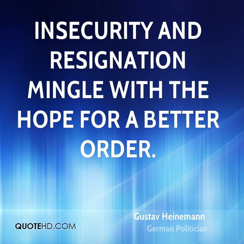 Insecurity and resignation mingle with the hope for a better order.