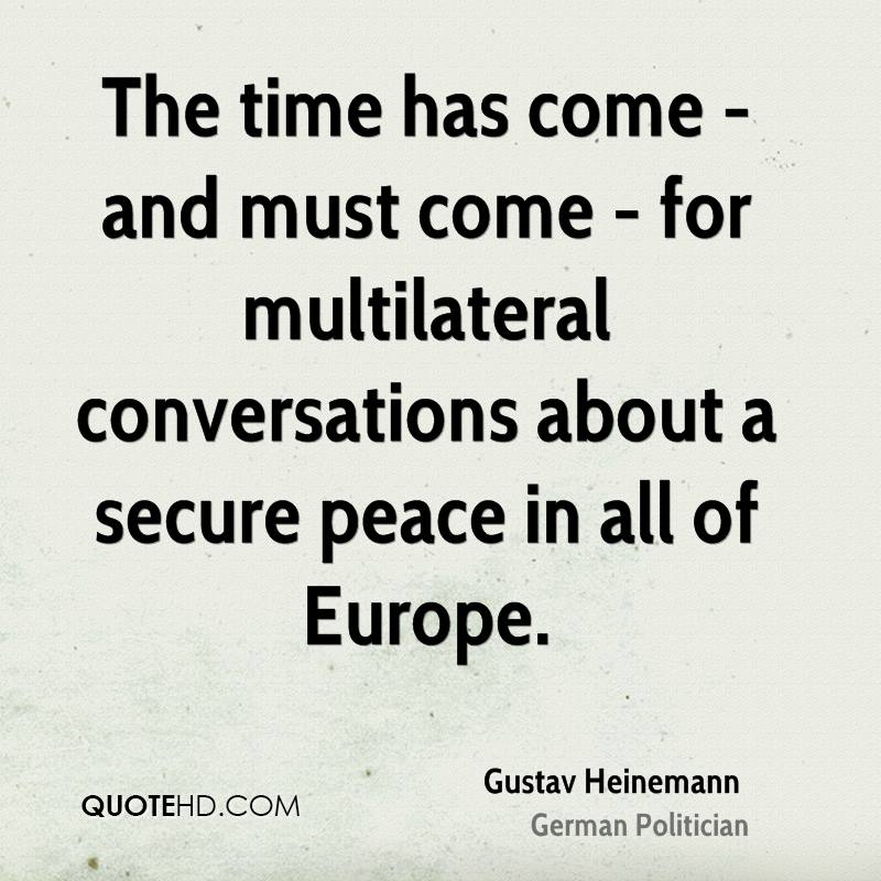 The time has come - and must come - for multilateral conversations about a secure peace in all of Europe.