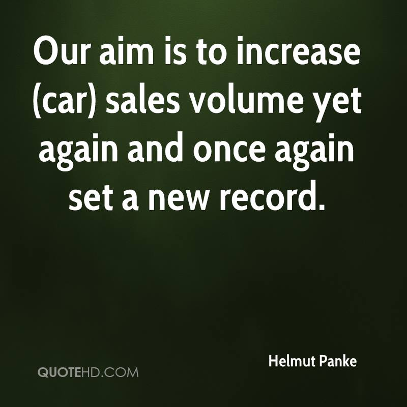 Our aim is to increase (car) sales volume yet again and once again set a new record.