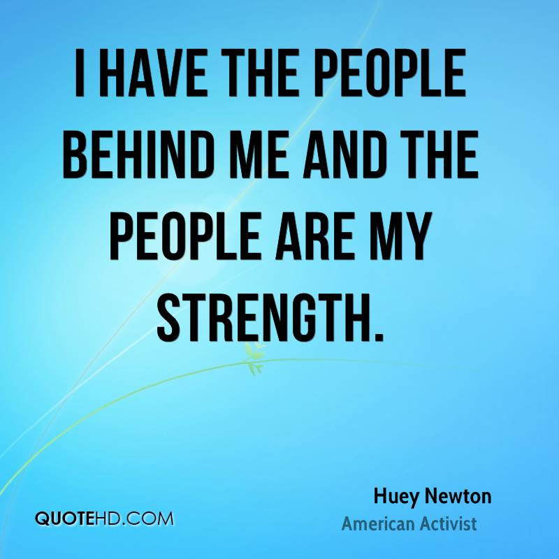 I have the people behind me and the people are my strength.