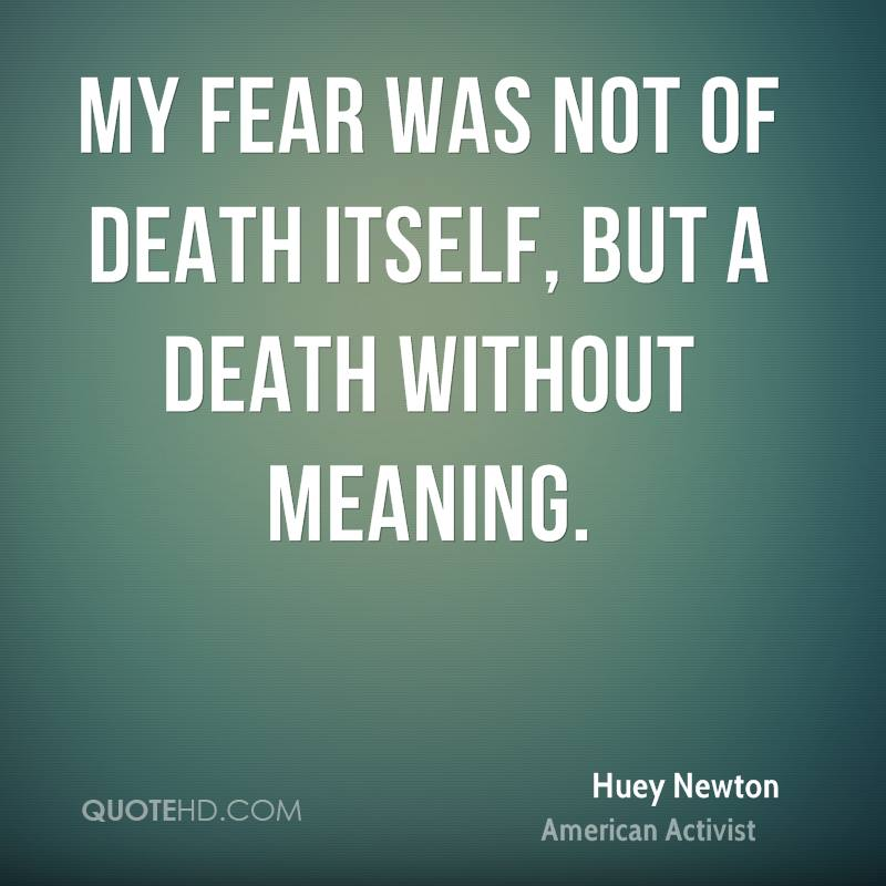 My fear was not of death itself, but a death without meaning.