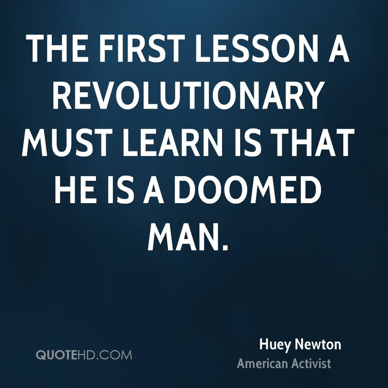 The first lesson a revolutionary must learn is that he is a doomed man.