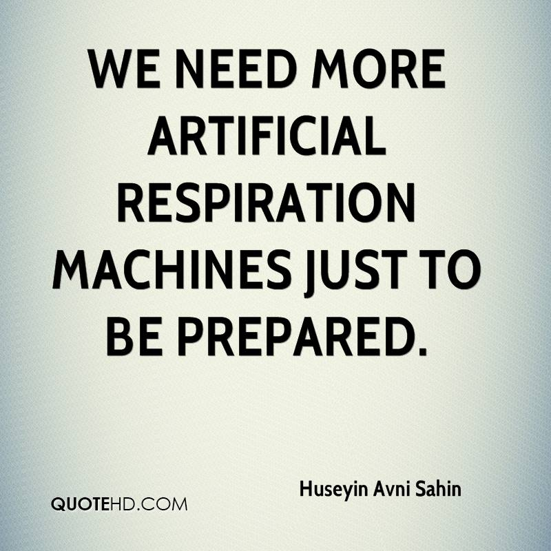 We need more artificial respiration machines just to be prepared.