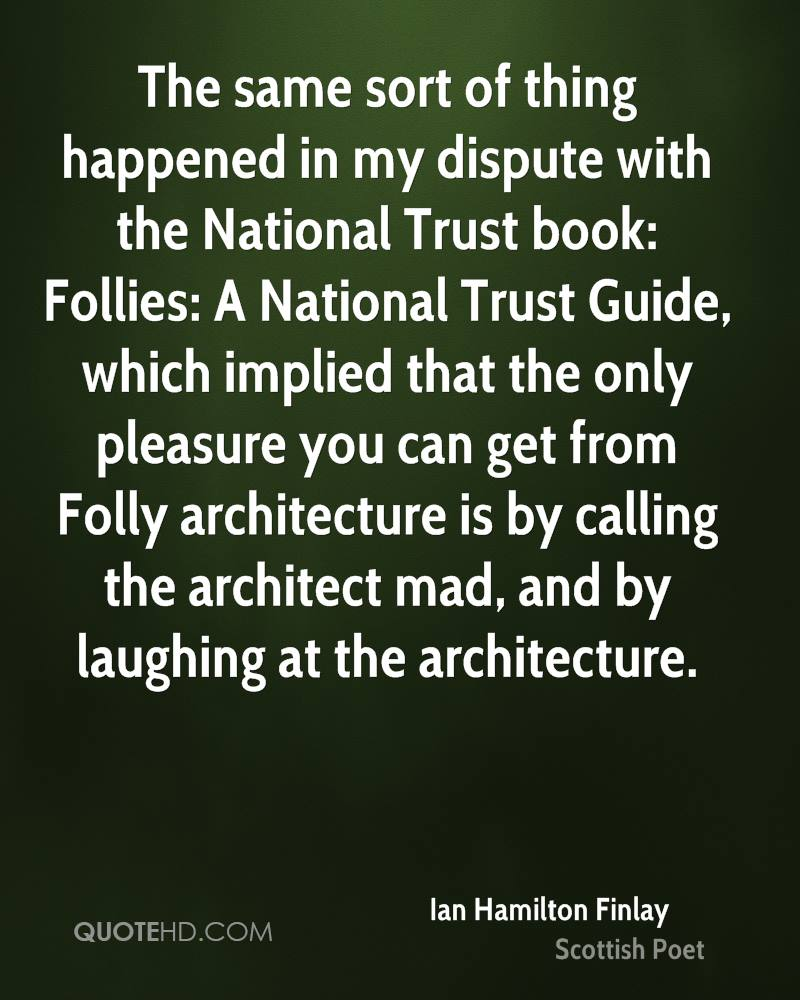 The same sort of thing happened in my dispute with the National Trust book: Follies: A National Trust Guide, which implied that the only pleasure you can get from Folly architecture is by calling the architect mad, and by laughing at the architecture.