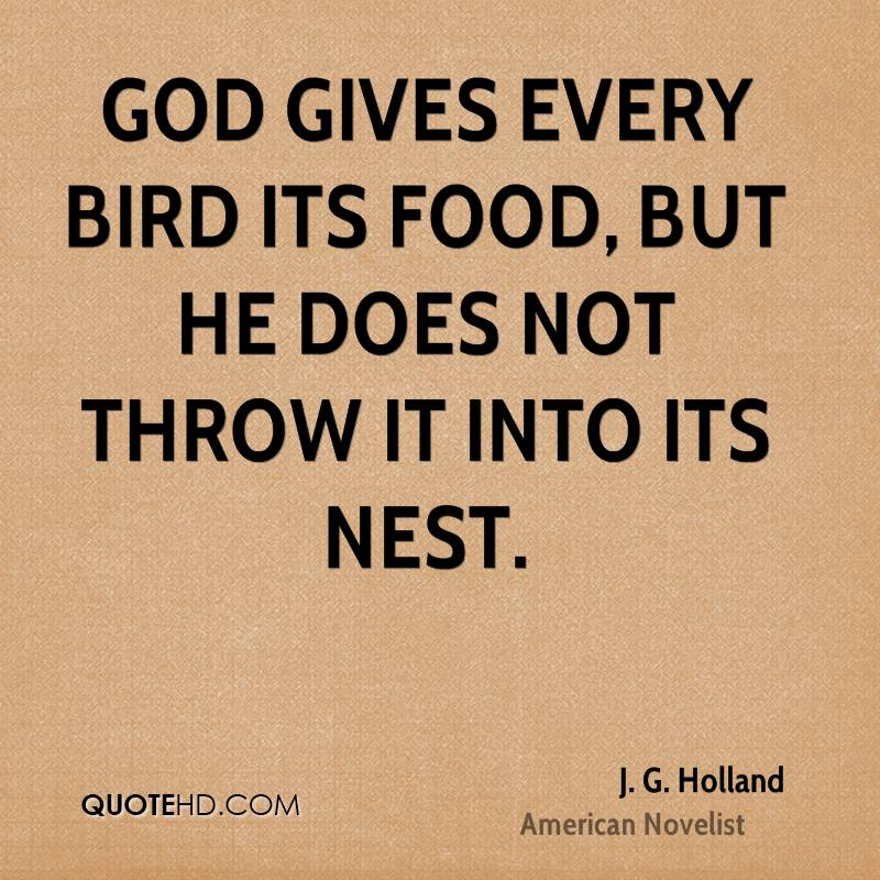 God gives every bird its food, but He does not throw it into its nest.