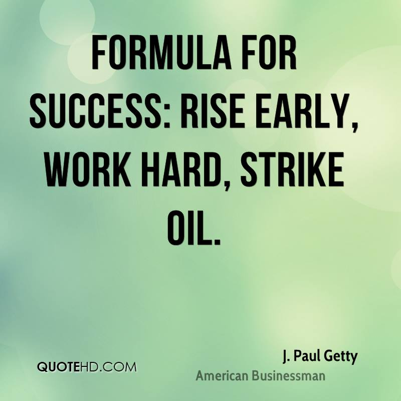 Formula for success: rise early, work hard, strike oil.