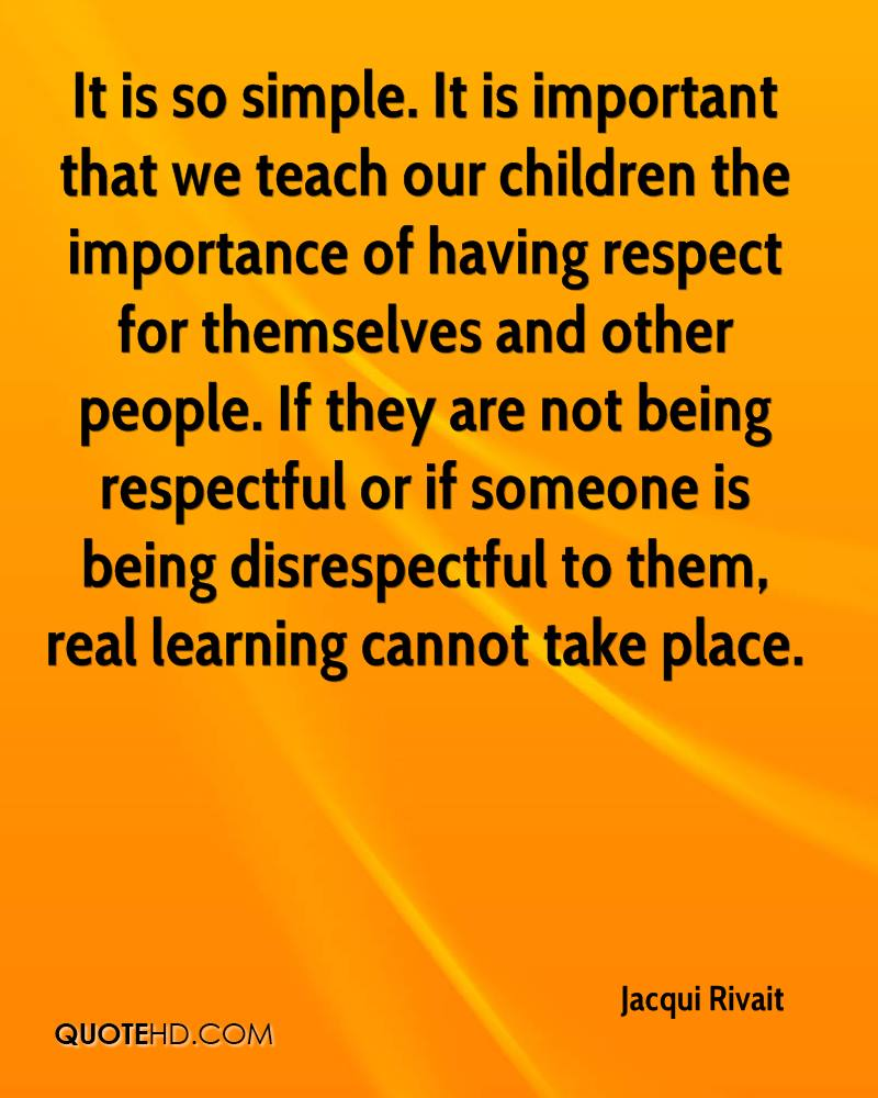 importance of being respectful to your teachers How do you demonstrate respect to: - friends - parents - teachers the importance of respecting decisions made by contest officials, and of being exemplary role.
