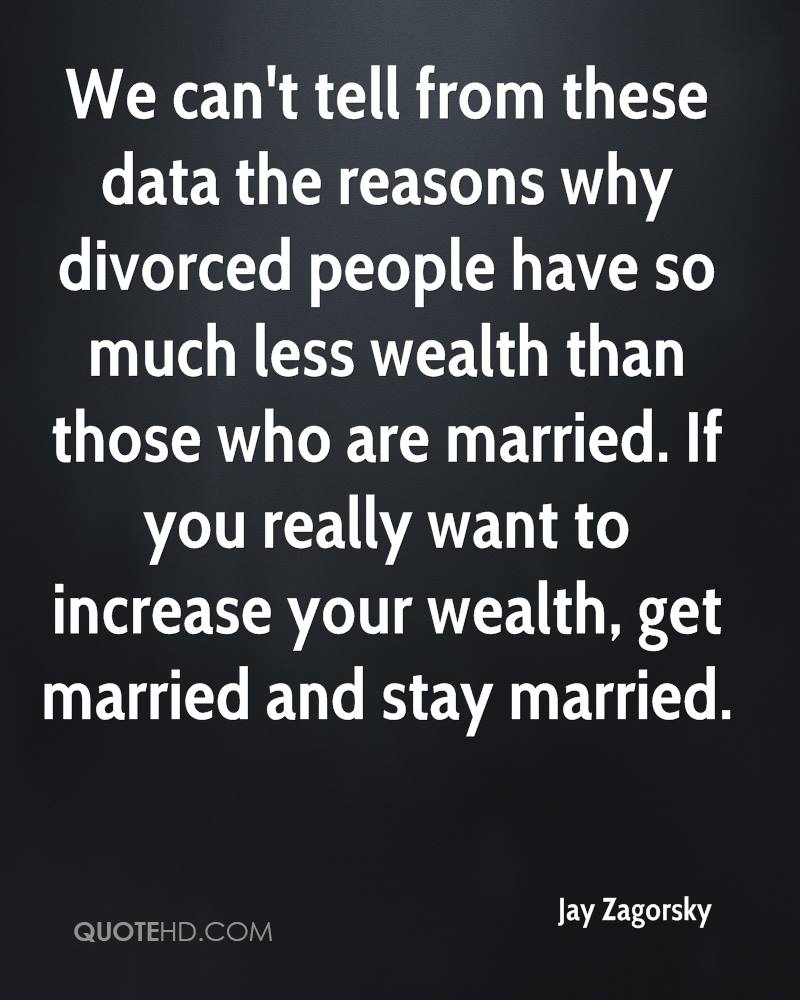 We can't tell from these data the reasons why divorced people have so much less wealth than those who are married. If you really want to increase your wealth, get married and stay married.