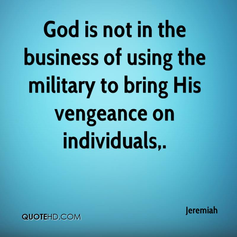 God is not in the business of using the military to bring His vengeance on individuals.