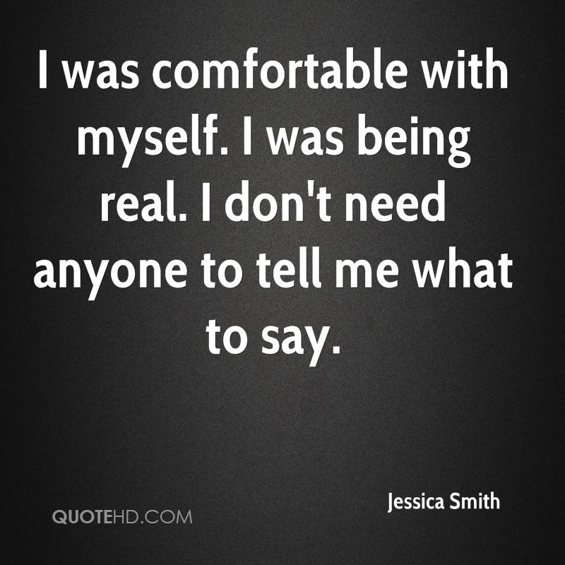 I was comfortable with myself. I was being real. I don't need anyone to tell me what to say.