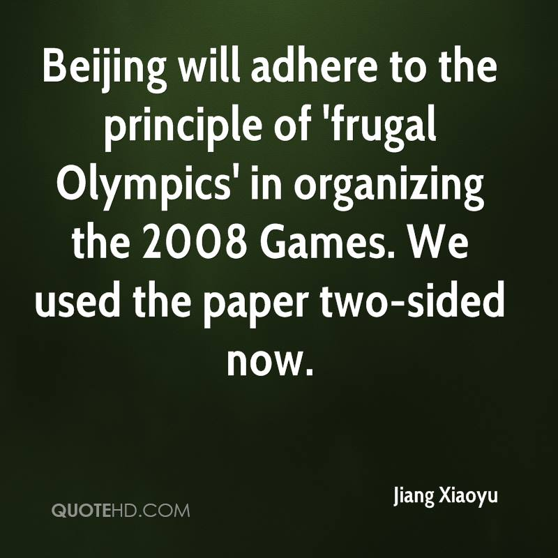 Beijing will adhere to the principle of 'frugal Olympics' in organizing the 2008 Games. We used the paper two-sided now.