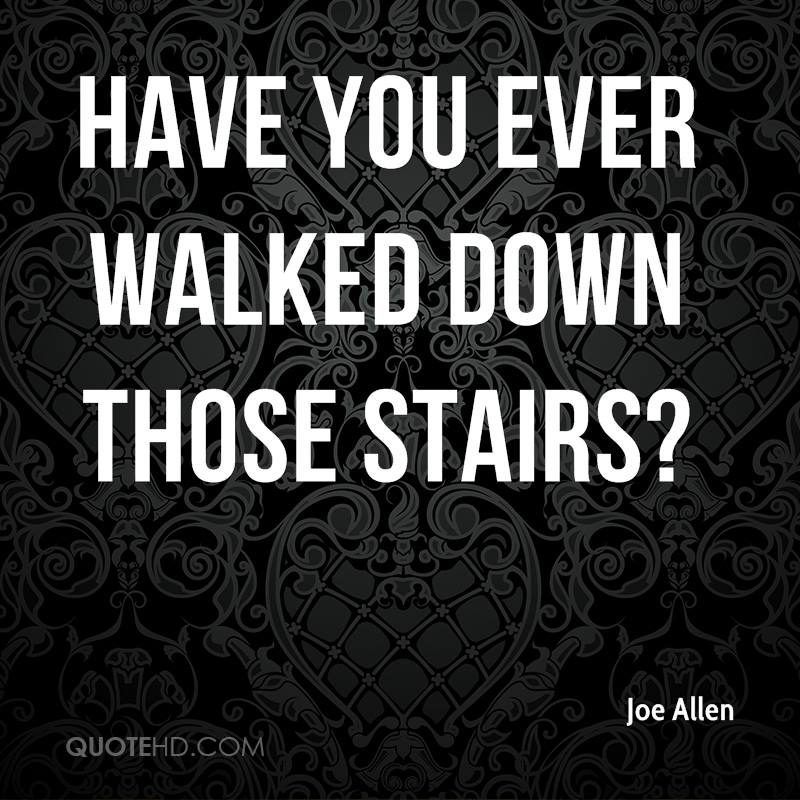 Have you ever walked down those stairs?