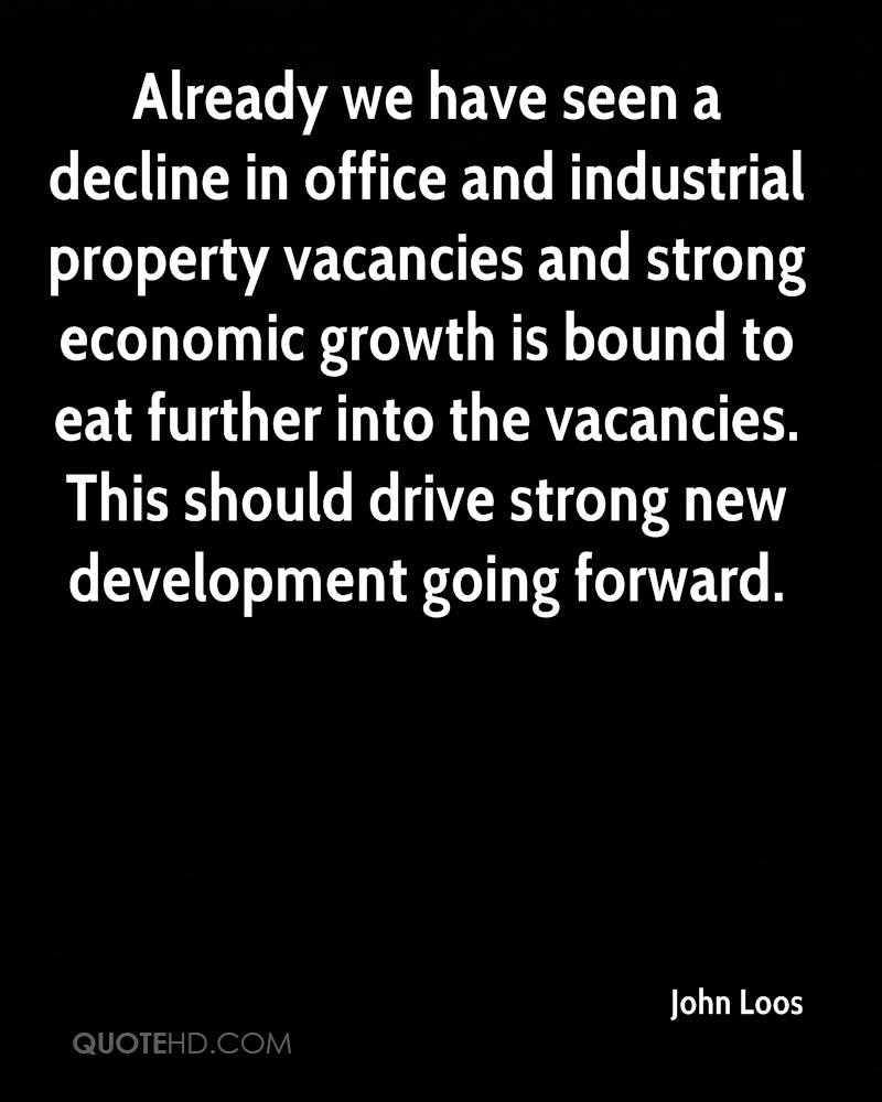 Already we have seen a decline in office and industrial property vacancies and strong economic growth is bound to eat further into the vacancies. This should drive strong new development going forward.