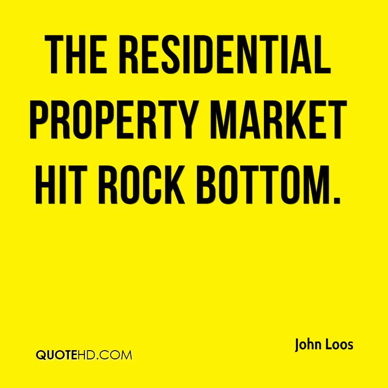 The residential property market hit rock bottom.