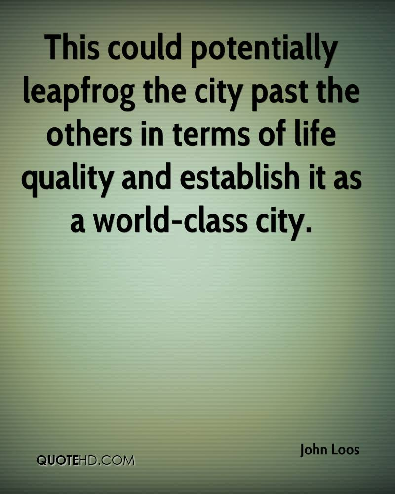 This could potentially leapfrog the city past the others in terms of life quality and establish it as a world-class city.