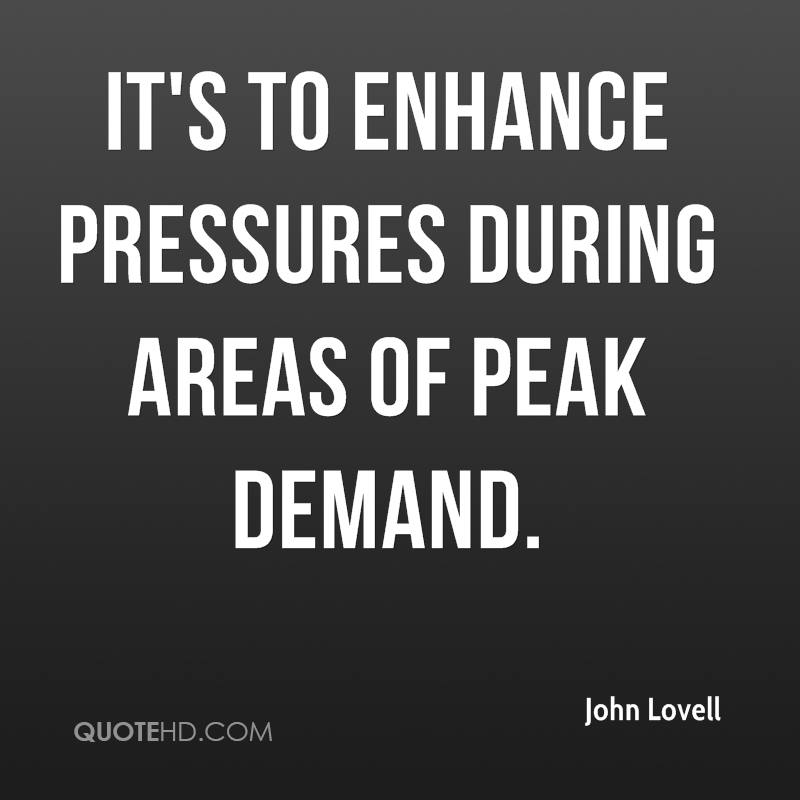 It's to enhance pressures during areas of peak demand.