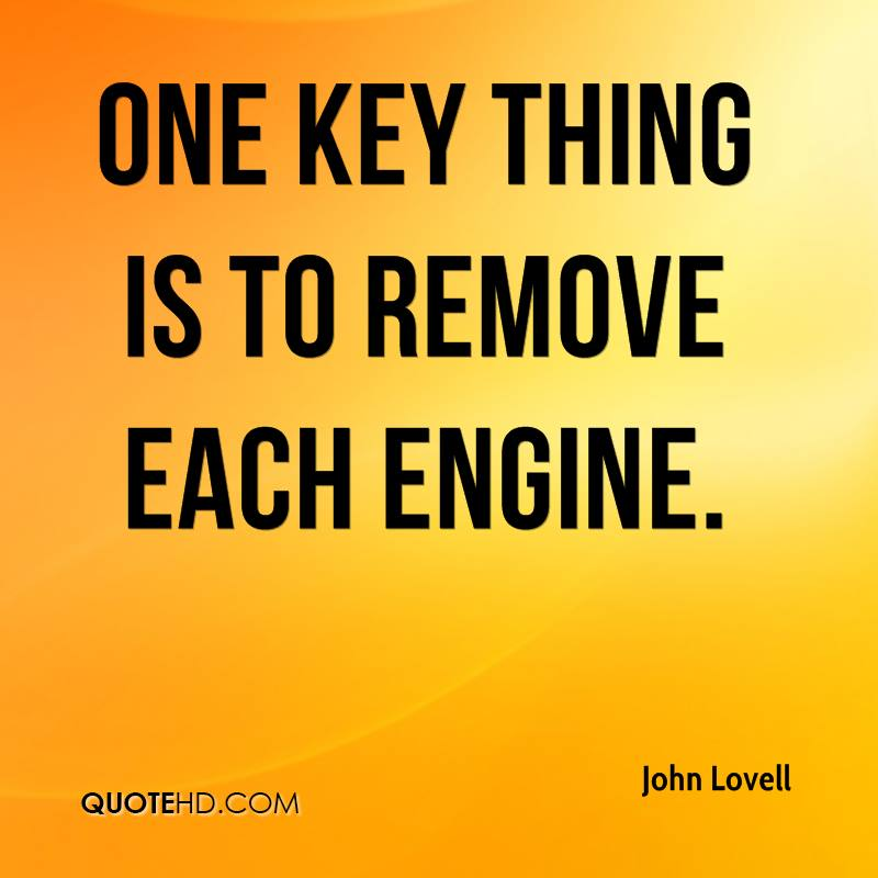 One key thing is to remove each engine.