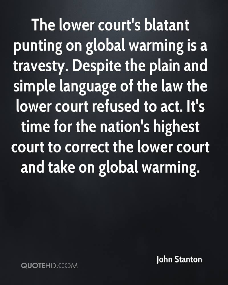 The lower court's blatant punting on global warming is a travesty. Despite the plain and simple language of the law the lower court refused to act. It's time for the nation's highest court to correct the lower court and take on global warming.