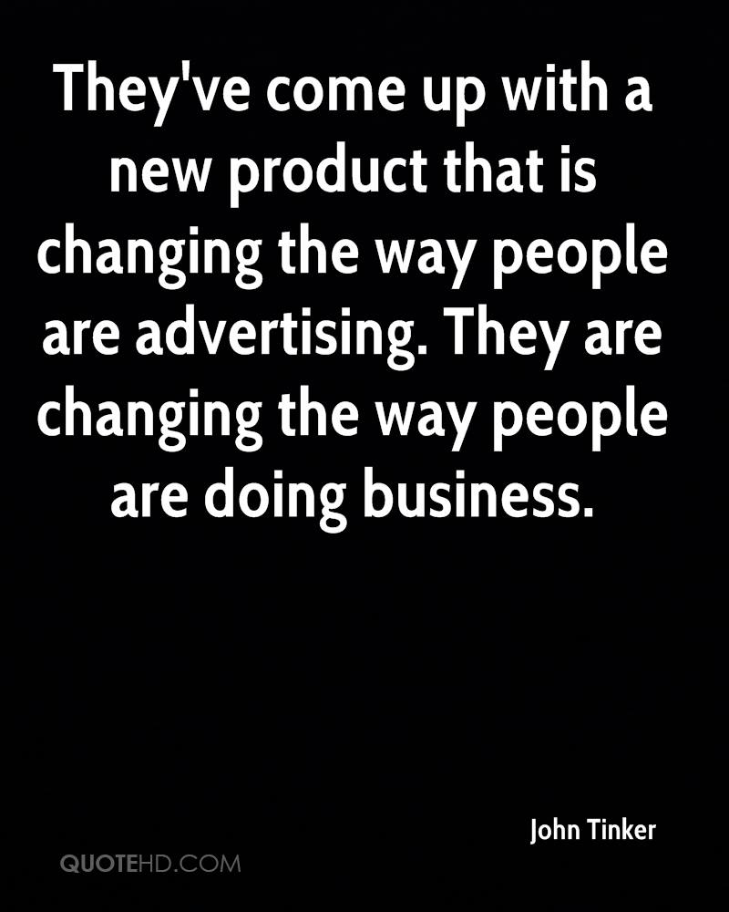 They've come up with a new product that is changing the way people are advertising. They are changing the way people are doing business.