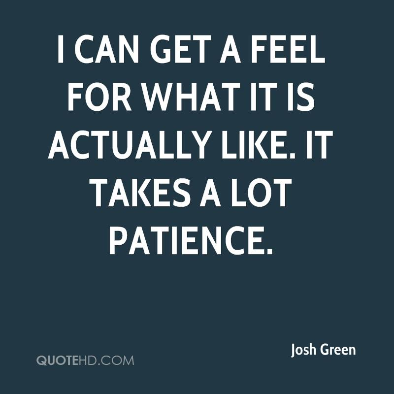 I can get a feel for what it is actually like. It takes a lot patience.