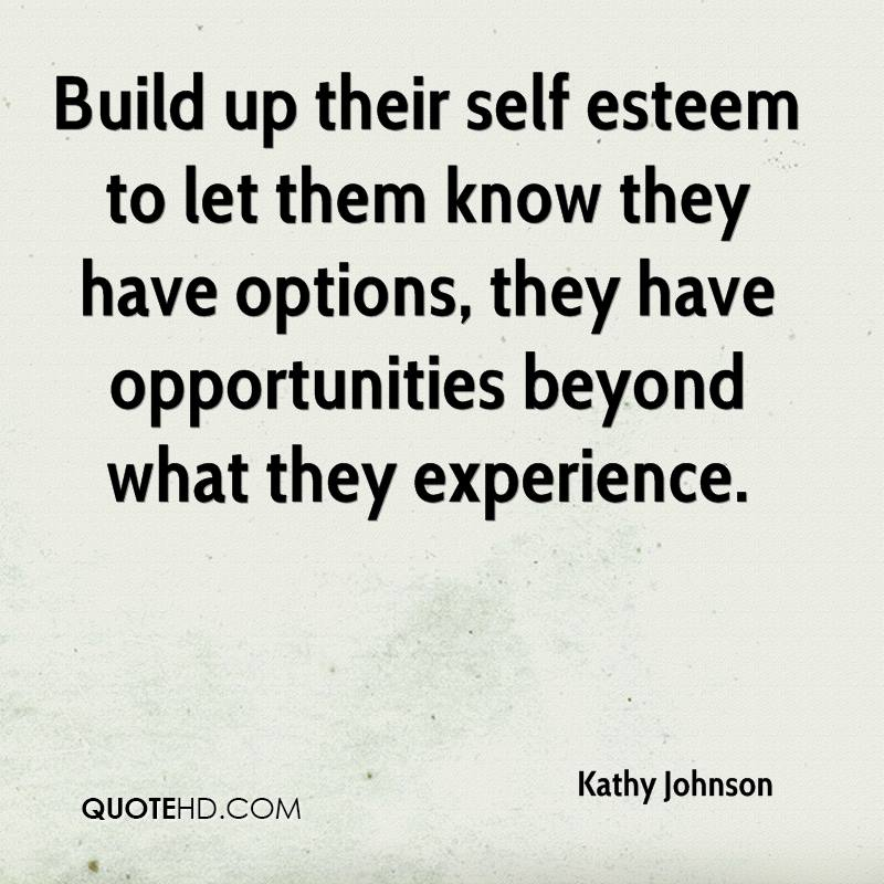 Build up their self esteem to let them know they have options, they have opportunities beyond what they experience.