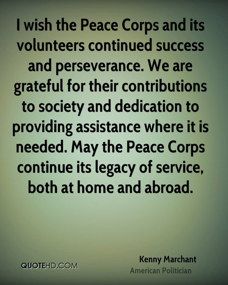 I wish the Peace Corps and its volunteers continued success and perseverance. We are grateful for their contributions to society and dedication to providing assistance where it is needed. May the Peace Corps continue its legacy of service, both at home and abroad.