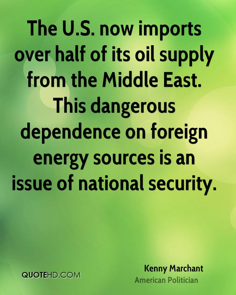 The U.S. now imports over half of its oil supply from the Middle East. This dangerous dependence on foreign energy sources is an issue of national security.