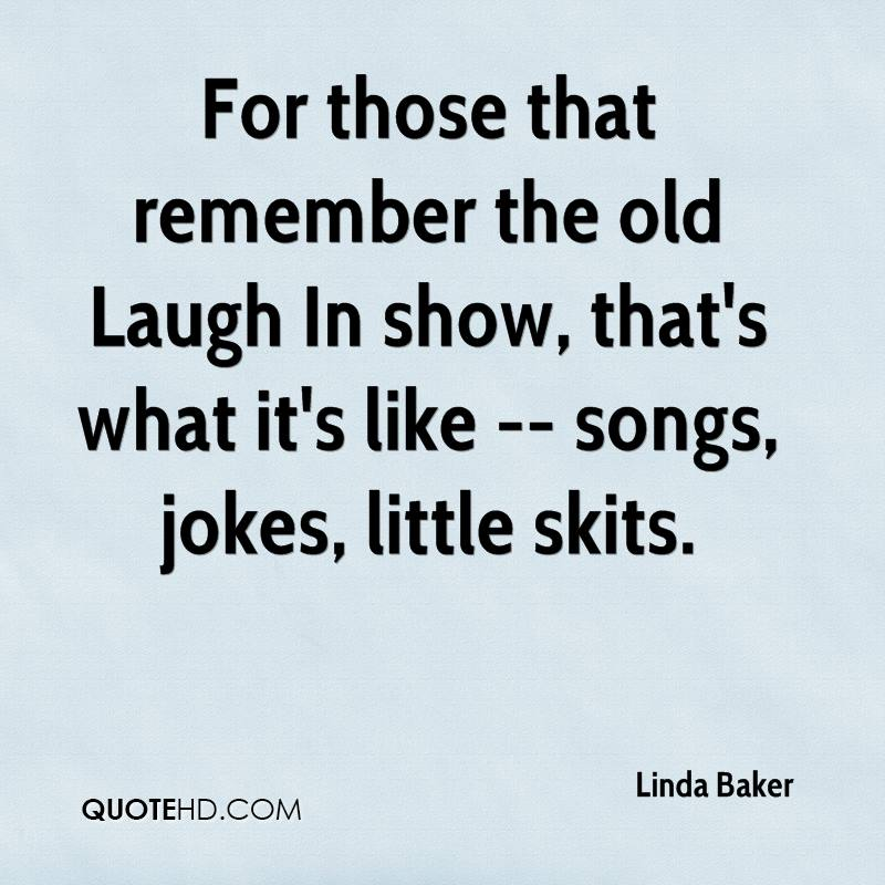 For those that remember the old Laugh In show, that's what it's like -- songs, jokes, little skits.